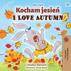 Kocham jesień I Love Autumn - Polish English Bilingual Collection ebook by Shelley Admont, KidKiddos Books