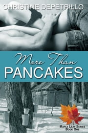 More Than Pancakes - The Maple Leaf Series ebook by Christine DePetrillo
