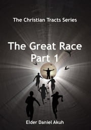 The Great Race part 1 - The Christian Tracts Series ebook by Elder Daniel Akuh
