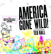 America Gone Wild - Cartoons by Ted Rall ebook by Ted Rall