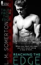 Reaching the Edge ebook by L.M. Somerton