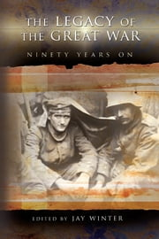 The Legacy of the Great War - Ninety Years On ebook by