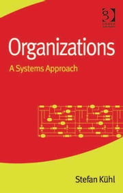 Organizations - A Systems Approach ebook by Prof Dr Stefan Kühl