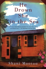 He Drown She in the Sea - A Novel ebook by Shani Mootoo