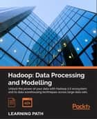 Hadoop: Data Processing and Modelling ebook by Garry Turkington, Tanmay Deshpande, Sandeep Karanth