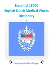 Essential 18000 English-Dutch Medical Words Dictionary ebook by Nam Nguyen