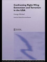 Confronting Right Wing Extremism and Terrorism in the USA ebook by George Michael