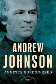Andrew Johnson - The American Presidents Series: The 17th President, 1865-1869 ebook by Annette Gordon-Reed,Arthur M. Schlesinger,Sean Wilentz