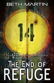 The End of Refuge - A Near Future Thriller ebook by Beth Martin