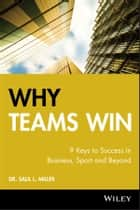 Why Teams Win - 9 Keys to Success In Business, Sport and Beyond ebook by Saul L. Miller