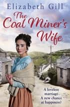 The Coal Miner's Wife - Will she be anything more than a coal miner's wife? ebook by Elizabeth Gill