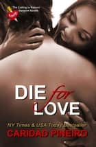 Die for Love - The Calling is Reborn Vampire Novels, #15 ebook by Caridad Pineiro