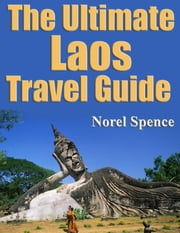 The Ultimate Laos Travel Guide ebook by Norel Spence