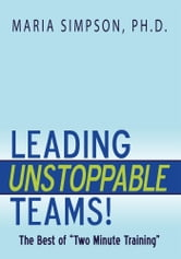 "Leading Unstoppable Teams! - The Best of ""Two Minute Training"" ebook by Maria Simpson"