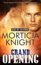 Grand Opening ebook by Morticia Knight