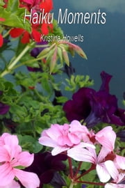 Haiku Moments ebook by Kristina Howells
