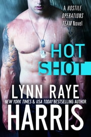 Hot Shot (A Hostile Operations Team Novel) ebook by Lynn Raye Harris