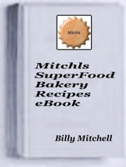 Mitchls SuperFood Bakery ebook by Billy Mitchell