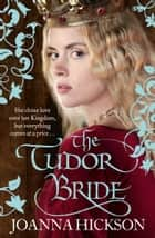 The Tudor Bride eBook by Joanna Hickson