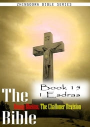 The Bible Douay-Rheims, the Challoner Revision,Book 15 1 Esdras ebook by Zhingoora Bible Series