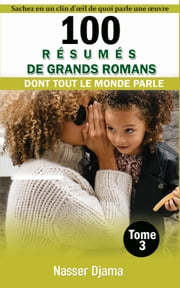 100 RÉSUMÉS DE GRANDS ROMANS (TOME 3) - DONT TOUT LE MONDE PARLE ebook by Kobo.Web.Store.Products.Fields.ContributorFieldViewModel