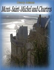 Mont-Saint-Michel and Chartres ebook by Henry Adams