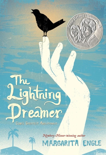 The Lightning Dreamer - Cuba's Greatest Abolitionist ebook by Margarita Engle