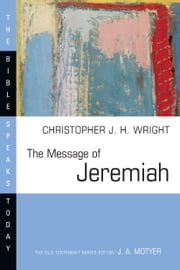 The Message of Jeremiah ebook by Christopher J. H. Wright