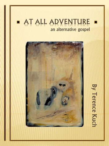 At All Adventure: An Alternative Gospel ebook by Terence Kuch