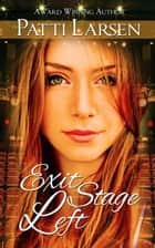 Exit Stage Left ebook by Patti Larsen