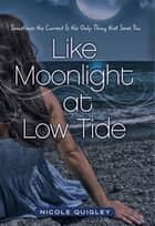Like Moonlight at Low Tide - Sometimes the Current Is the Only Thing that Saves You ebook by Nicole Quigley