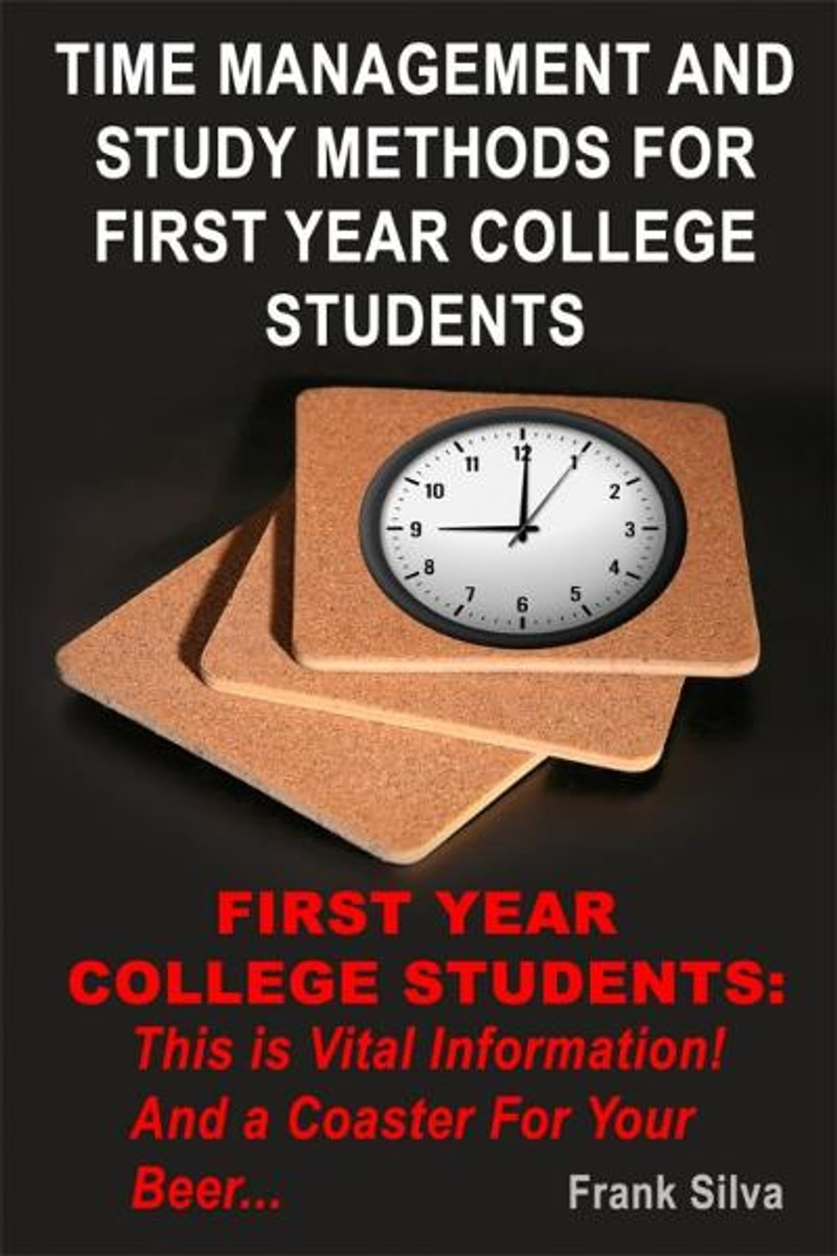 time management and study methods for first year college students time management and study methods for first year college students ebook by frank silva 9781476025759 kobo