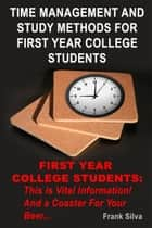 Time Management And Study Methods For First Year College Students ebook by Frank Silva