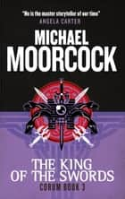 Corum - The King of Swords - The Eternal Champion ebook by Michael Moorcock