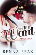 All I Want - Part Two - All I Want, #2 ebook by