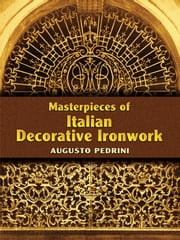 Masterpieces of Italian Decorative Ironwork ebook by Augusto Pedrini