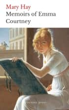 Memoirs of Emma Courtney ebook by Mary Hay