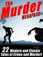 The Murder MEGAPACK®: 22 Classic and Modern Tales of Crime and Murder ebook by Talmage Powell, Rufus King, James Holding,...
