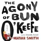 The Agony of Bun O'Keefe sesli kitap by Heather Smith