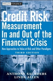 Credit Risk Management In and Out of the Financial Crisis - New Approaches to Value at Risk and Other Paradigms ebook by Anthony Saunders,Linda Allen