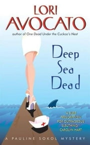 Deep Sea Dead - A Pauline Sokol Mystery ebook by Lori Avocato