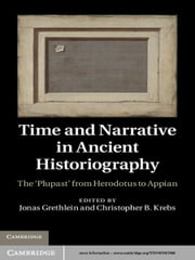 Time and Narrative in Ancient Historiography - The 'Plupast' from Herodotus to Appian ebook by Jonas Grethlein,Christopher B. Krebs