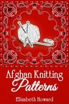 Afghan Knitting Patterns ebook by Elizabeth Howard