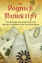 The Voynich Manuscript - The Mysterious Code That Has Defied Interpretation for Centuries ebook by Gerry Kennedy, Rob Churchill