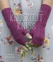Knockout Knits - New Tricks for Scarves, Hats, Jewelry, and Other Accessories ebook by Laura Nelkin