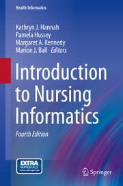 Introduction to Nursing Informatics ebook by Kathryn J. Hannah,Pamela Hussey,Margaret A. Kennedy,Marion J. Ball