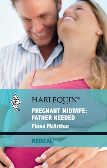 Pregnant Midwife: Father Needed ebook by Fiona McArthur
