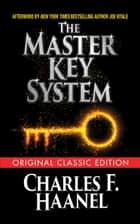 The Master Key System (Original Classic Edition) ebook by Charles F. Haanel, Joe Vitale