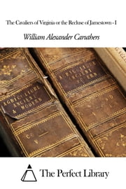 The Cavaliers of Virginia or the Recluse of Jamestown - I ebook by William Alexander Caruthers