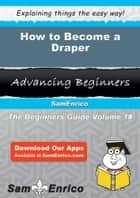 How to Become a Draper - How to Become a Draper ebook by Lane Dickinson